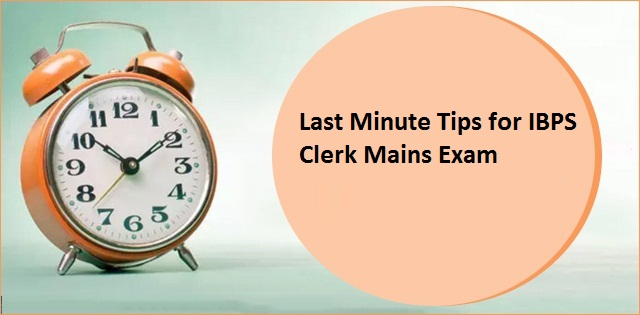 Last minute tips for IBPS Clerk Mains Exam