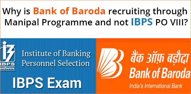Why is Bank of Baroda recruiting through Manipal Programme and not IBPS PO?