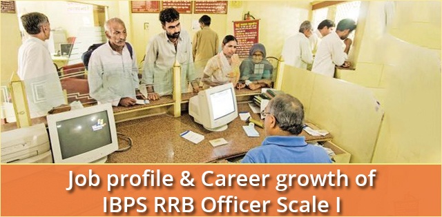 IBPS RRB Officer Scale I:Job Profile and Service Conditions