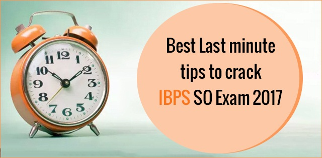 Last Minute Tips to crack IBPS SO Examination