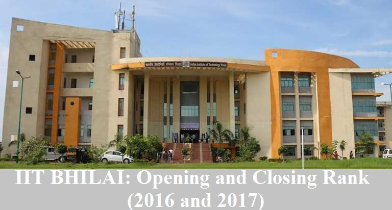 Opening and Closing rank of IIT Bhilai: 2016 and 2017