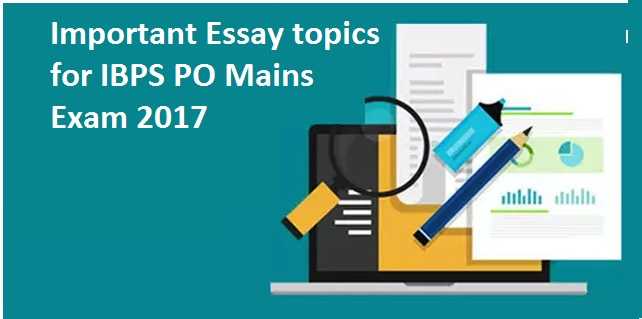 expected essay topics for ibps po mains exam  ibps po mains exam 28 essay topics for descriptive test