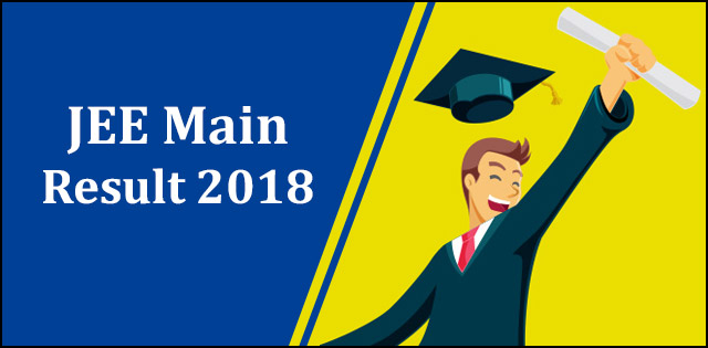 JEE Main Result 2018, JEE Main 2018 - Admit Card, Pattern, Exam Dates, Cutoff, Result