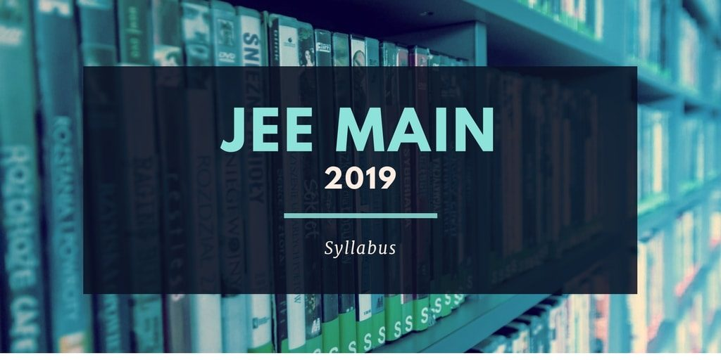 Latest Syllabus of JEE Main 2019