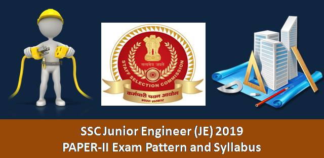 SSC Junior Engineer (JE) 2019 Paper-II: Exam Pattern and Syllabus