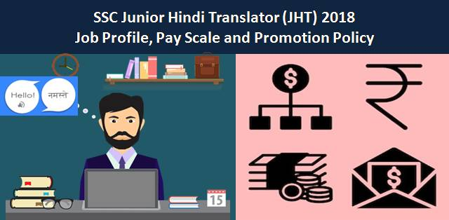 SSC Junior Hindi Translator (JHT) 2018: Job Profile, Pay Scale and Promotion Policy