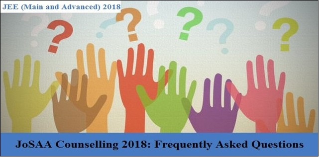 JoSAA Counselling 2018: Frequently Asked Questions (FAQs)