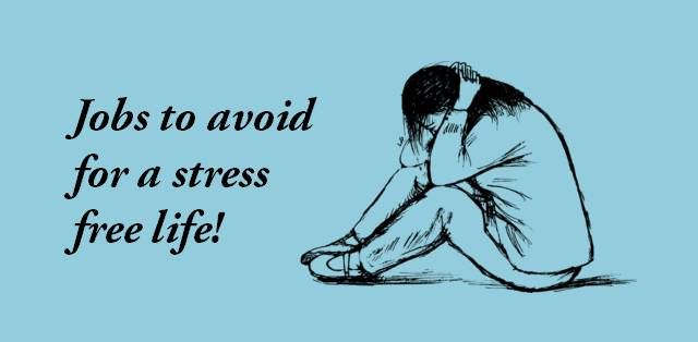 Jobs to avoid for a stress free life