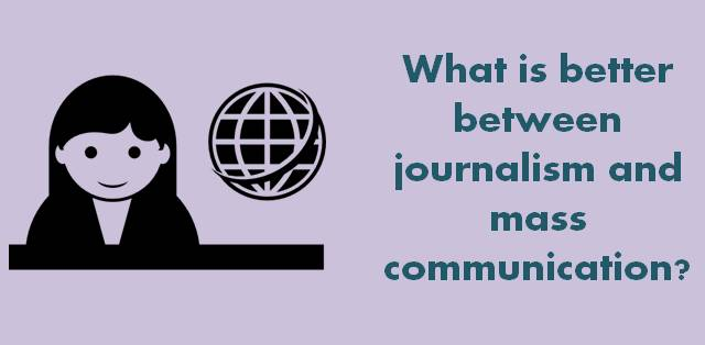 Journalism vs mass communication Which one is better