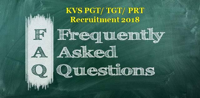 Kendriya Vidyalaya (KVS) PGT/ TGT/ PRT Recruitment 2018: Frequently