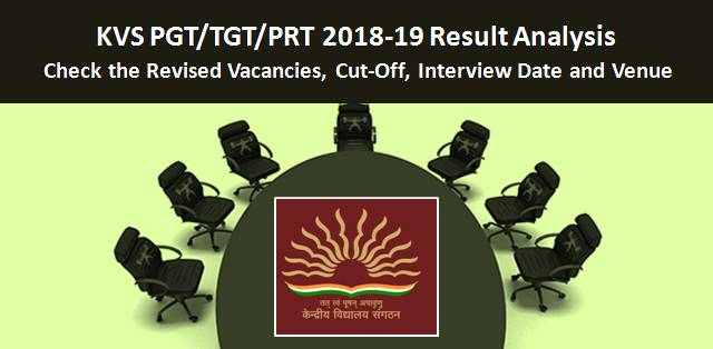 KVS PGT/TGT/PRT 2018-19 Result Analysis: Revised Vacancies, Cut-Off, Interview Date & Venue