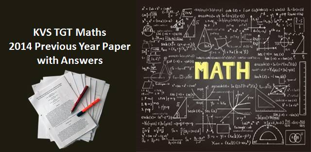 KVS TGT Mathematics 2014 Previous Year Paper with Answers