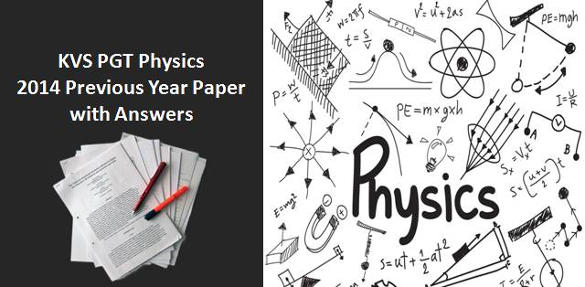 Practice KVS PGT Physics 2014 Previous Year Paper with Answers