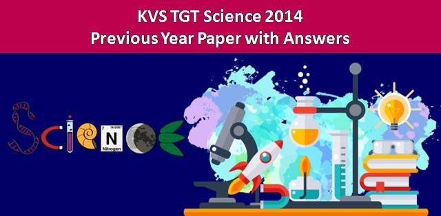 KVS TGT Science 2014 Previous Year Paper with Answers
