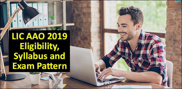 LIC AAO 2019 Eligibility, Syllabus and Exam Pattern