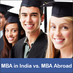 MBA in India vs. MBA Abroad: Comparative Analysis of Pros and Cons