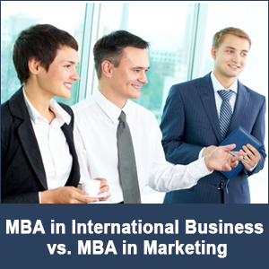 MBA in International Business vs. MBA in Marketing: Detailed Comparison