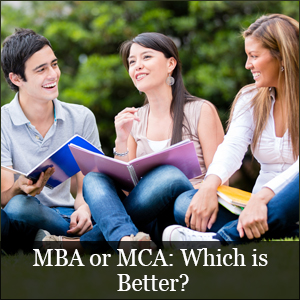 MBA or MCA: Which is better?