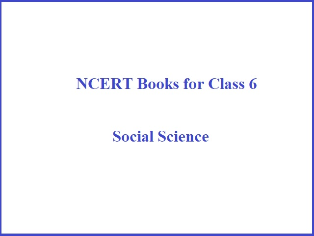 NCERT Books for Class 6 Social Science (PDF): History, Civics, Geography