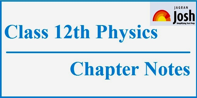NCERT based 12th Physics Chapter Notes for CBSE board exam 2018