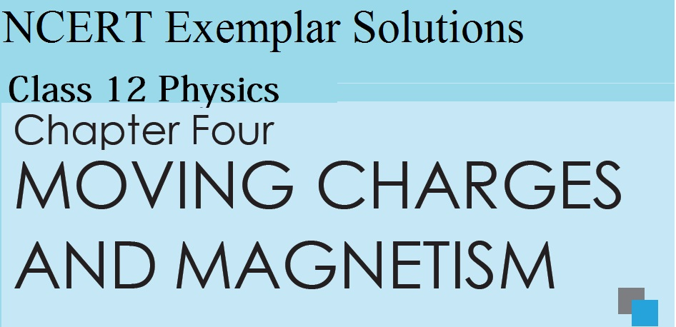 NCERT Exemplar Solutions for CBSE Class 12 Physics ‒ Chapter 4: Moving Charges & Magnetism (MCQ I)