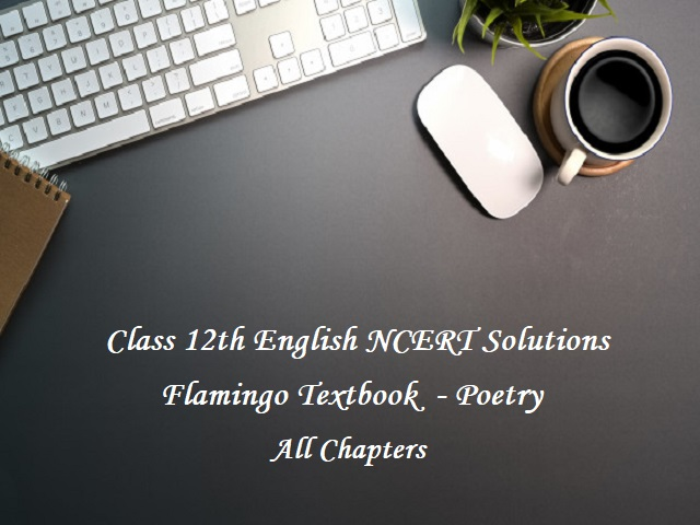NCERT Solutions for Class 12 English (Flamingo Textbook): Poetry - All Chapters
