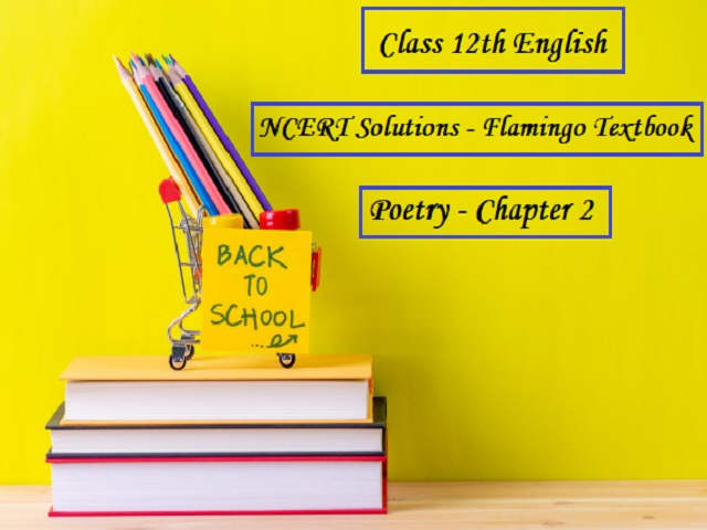 NCERT Solutions for Class 12 English: Flamingo (Poetry) - Chapter 2: An Elementary School Classroom in a Slum