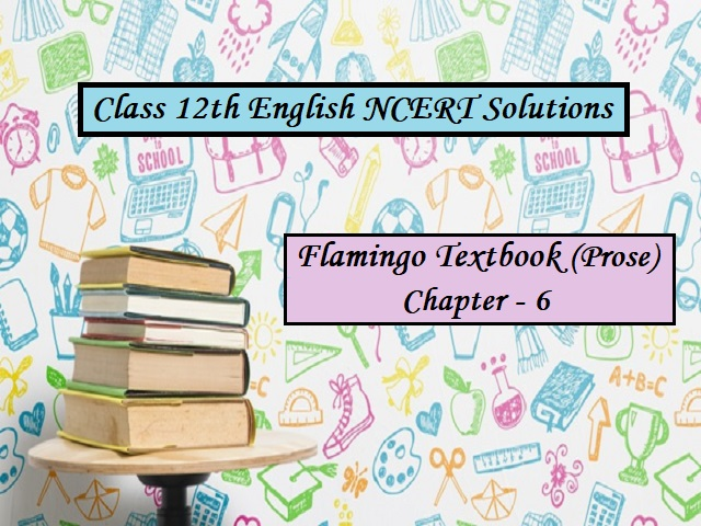 NCERT Solutions for Class 12 English: Flamingo (Prose) - Chapter 6: Poets & Pancakes