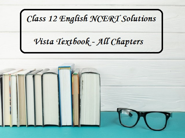 NCERT Solutions for Class 12 English: Vista Textbook - All Chapters