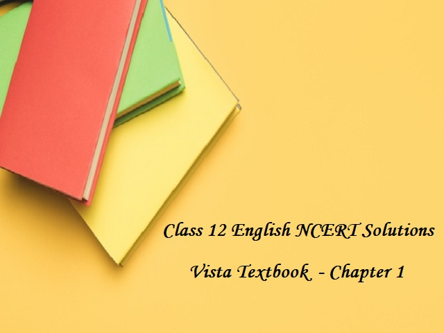 NCERT Solutions for Class 12 English - Vista Chapter 1