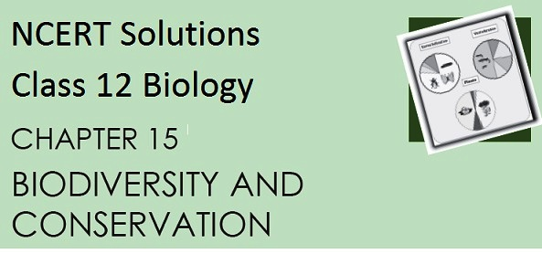 Download NCERT Solutions for CBSE Class 12 Biology ‒ Chapter 15: Biodiversity and Conservation