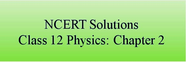 NCERT Solutions for Class 12 Physics, Chapter 2, Electrostatic Potential and Capacitance