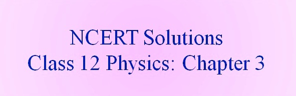 NCERT Solutions for Class 12 Physics, Chapter 3, Current Electricity