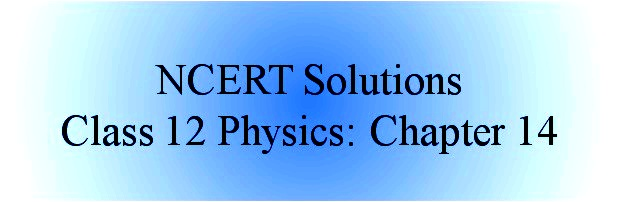 NCERT Solutions for Class 12 Physics ‒ Chapter 14: Semi Conductor Electronics