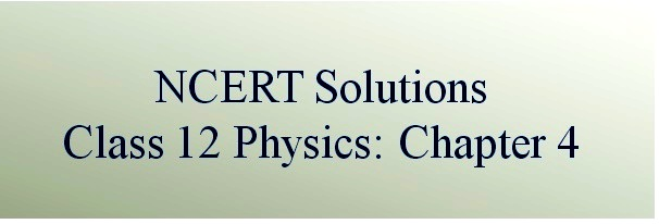 NCERT Solutions for Class 12 Physics, Chapter 4