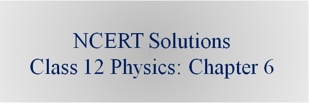 NCERT Solutions for CBSE Class 12th Physics, Chapter 6