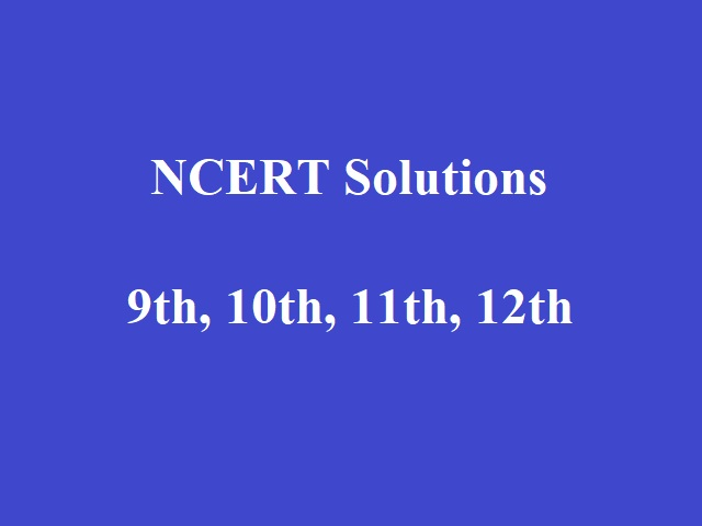 NCERT Solutions: 12th, 11th, 10th, 9th
