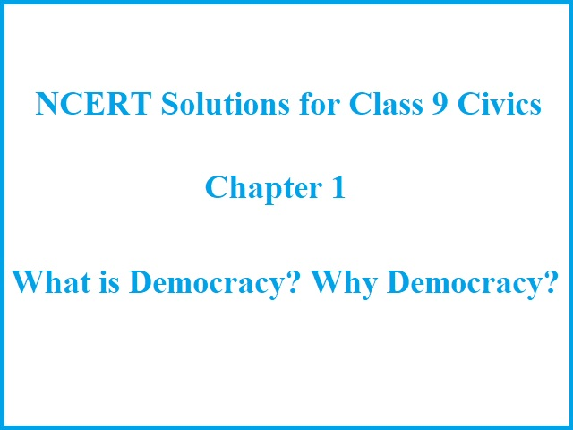 NCERT Solutions for Class 9 Civics: Chapter 1 -  What is Democracy? Why Democracy?