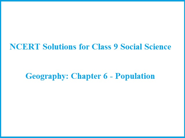 NCERT Solutions for Class 9 Geography: Chapter 6 - Population (Social Science)