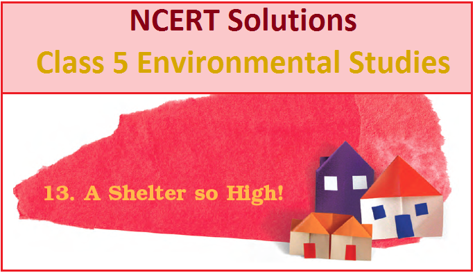 NCERT Class 5 EVS Solutions Chapter 13 A Shelter So High PDF
