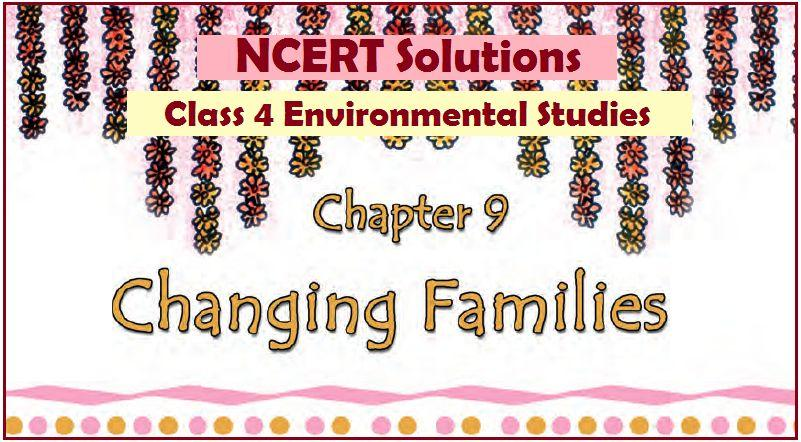 NCERT Solutions Class 4 EVS Chapter 9 Changing Families PDF