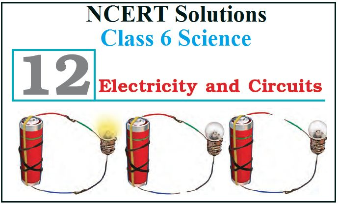 NCERT Solutions for Class 6 Science Chapter 12 Electricity and Circuits