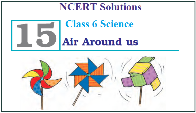 NCERT Solutions for Class 6 Science Chapter 15 Air Around Us