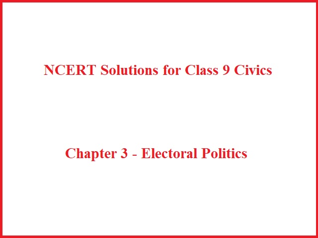 NCERT Solutions for Class 9 Civics: Chapter 3 - Electoral Politics (Social Science)
