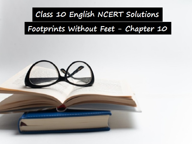 NCERT Solutions for Class 10 English: Footprints Without Feet - Chapter 10 (The Book that Saved at the Earth)