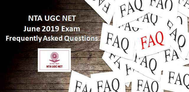 NTA UGC NET June 2019 Exam: Frequently Asked Questions (FAQs)