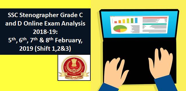 SSC Stenographer Grade C&D Exam Analysis 2018-19: 5,6,7&8th Feb 2019 (Shift1,2&3))