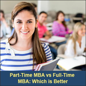 Part-Time MBA vs Full-Time MBA: Which is Better?