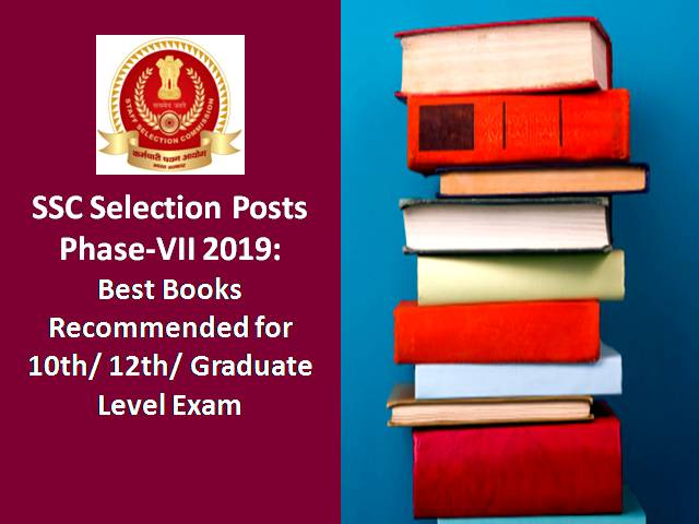 SSC Selection Posts Phase-VII(7) 2019: Best Books Recommended for 10th/ 12th/ Graduate Level Exam