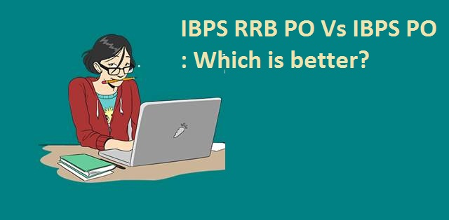 IBPS RRB PO vs. IBPS PO: Which one to go for?